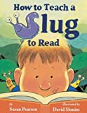 Best Learning How To Read Books - How to Teach a Slug to Read Review