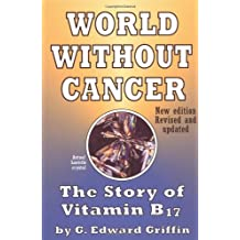 World Without Cancer: The Story of Vitamin B17