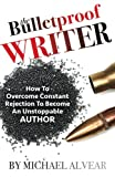img - for The Bulletproof Writer: How To Overcome Constant Rejection To Become An Unstoppable Author book / textbook / text book