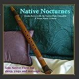 NATIVE NOCTURNES - Native Flute Music for Sleep, Yoga & Massage