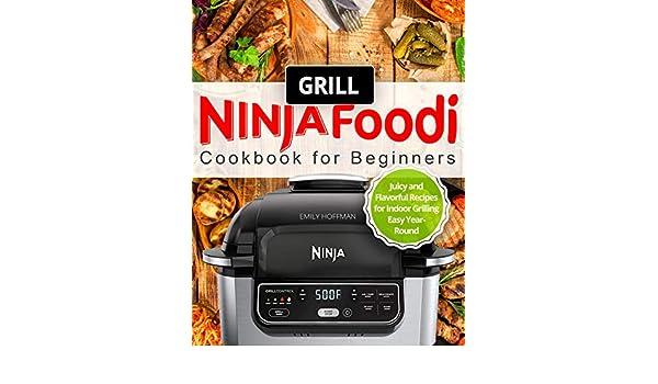 Ninja Foodi Grill Cookbook for Beginners: Juicy and ...