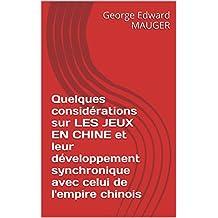 Quelques considérations sur LES JEUX EN CHINE et leur développement synchronique avec celui de l'empire chinois (French Edition)