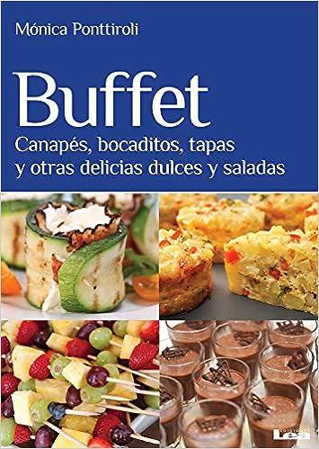 Buffet: Canapés, Bocaditos, Tapas Y Otras Delicias Dulces Y Saladas: Amazon.es: Ponttiroli, Monica: Libros