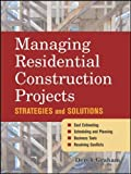 Managing Residential Construction Projects: Strategies and Solutions