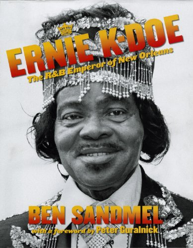 Ernie K-Doe: The R & B Emperor of New Orleans;Louisiana Musicians Biography (Louisiana Artists Biography Series)