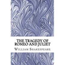 The Tragedy of Romeo and Juliet: (William Shakespeare Classics Collection)