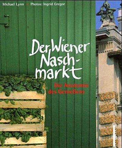 Der Wiener Naschmarkt: Die Anatomie des Geniessens