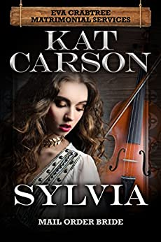 Mail Order Bride: Sylvia: Inspirational Clean Historical Western Romance (Mrs. Eva Crabtree's Matrimonial Services Series Book 3) by [Carson, Kat]