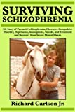 Surviving Schizophrenia: My Story of Paranoid Schizophrenia, Obsessive-Compulsive Disorder, Depression, Anosognosia, Suicide, and Treatment and Recovery from Severe Mental Illness