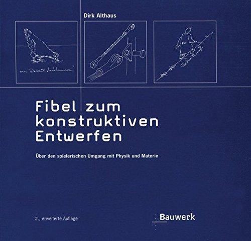 Fibel zum konstruktiven Entwerfen: Über den spielerischen Umgang mit Physik und Materie (Bauwerk)