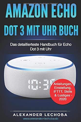 Amazon Echo Dot 3 Mit Uhr   Buch  Das Detaillierteste Handbuch Für Das Amazon Dot 3 Mit Uhr   Anleitungen Einstellung IFTTT Skills And Lustiges   2020