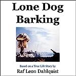 Lone Dog Barking | Raf Leon Dahlquist