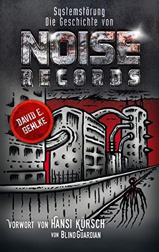 Systemstörung: Die Geschichte von Noise Records