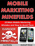 Mobile Marketing Minefields: 10 Main Mobile Marketing Mistakes and How to Avoid Them (Mobile Matters)