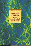 Power Unseen : How Microbes Rule the World, Dixon, Bernard, 0716745046