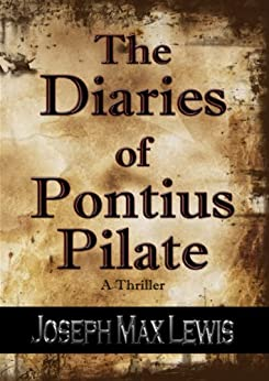 The Diaries of Pontius Pilate - A Thriller by [Lewis, Joseph Max]
