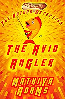 The Avid Angler: The Hot Dog Detective (A Denver Detective Cozy Mystery) by [Adams, Mathiya]