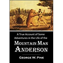 """A True Account of Some Adventures in the Life of the Mountain Man """"Anderson,"""" a Hunter and Trapper at Elkhorn Station (1870)"""