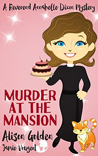 Book: Murder at the Mansion (A Reverend Annabelle Dixon Cozy Mystery Book 2) by Alison Golden