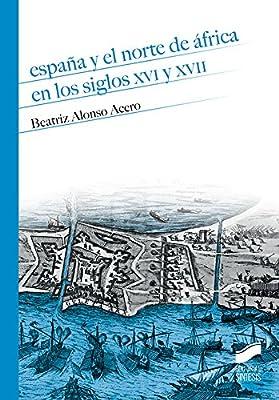 España y el norte de África en los siglos XVI y XVII: 12 Historia ...