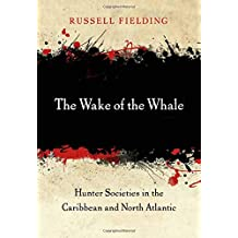 The Wake of the Whale: Hunter Societies in the Caribbean and North Atlantic