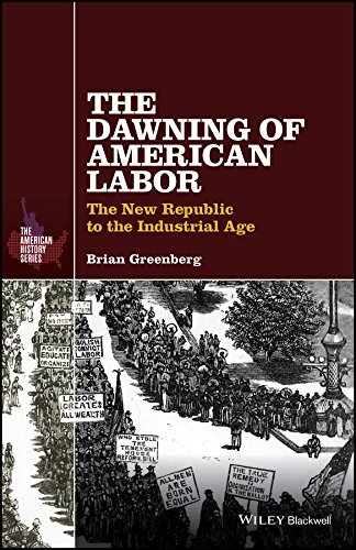 The Dawning of American Labor: The New Republic to the Industrial Age (The American History Series)