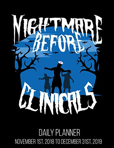 Nightmare Before Clinicals Daily Planner November 1st, 2018 to December 31st, 2019: Nursing School Student Daily Planner November 1st, 2018 to December 31st, 2019