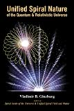 Unified Spiral Nature of Quantum and Relativistic Universe 9780967143224