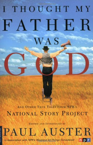 I Thought My Father Was God  And Other True Tales From Nprs National Story Project