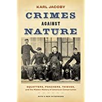 Crimes against Nature: Squatters, Poachers, Thieves, and the Hidden History of American Conservation