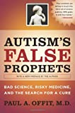 img - for Autism's False Prophets: Bad Science, Risky Medicine, and the Search for a Cure book / textbook / text book
