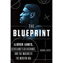 The Blueprint: LeBron James, Cleveland's Deliverance, and the Making of the Modern NBA Audiobook by Jason Lloyd Narrated by James Patrick Cronin