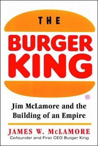 the-burger-king-jim-mclamore-and-the-building-of-an-empire