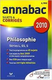 Philosophie L, ES, S : Sujets et corrigés 2010 Annabac: Amazon.es: Stéphanie Degorre, Didier Guimbail, Sabrina Cerqueira: Libros en idiomas extranjeros