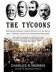 The Tycoons: How Andrew Carnegie, John D Rockefeller, Jay Gould and J.P. Morgan Invented The American Supereco