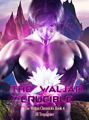 The Waljan Crucible: A Sci-Fi Romance Series (The Waljan Chronicles Book 4)