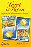 Tarot in Reverse: Making Sense of the Upside Down Cards in a Tarot Spread