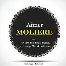 Aimer Molière Performance Auteur(s) :  Molière Narrateur(s) : Jean Piat, Paul Emile Deiber, Jacques Destoop, Michel Etcheverry, Geneviève Casile, Yvonne Gaudeau