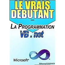 LE VRAIS DEBUTANT dans La Progrmmation VB.Net: Formation en Programmation avec VB.net (French Edition)