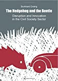 The Hedgehog and the Beetle. Disruption and Innovation in the Civil Society Sector.