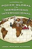 La Sombra Del Poder Global y el Terrorismo Internacional, Jorge Marlbor Alvarado, 1425937985