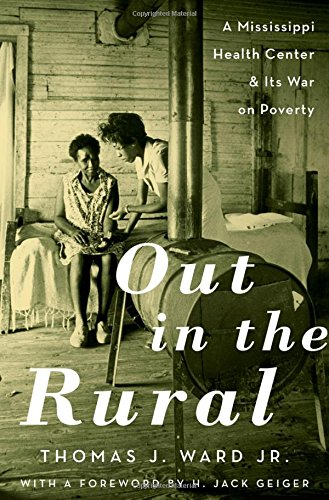 - Out in the Rural: A Mississippi Health Center and Its War on Poverty