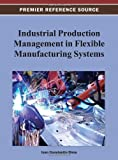 Industrial Production Management in Flexible Manufacturing Systems, Dima, Ioan Constantin, 1466628189