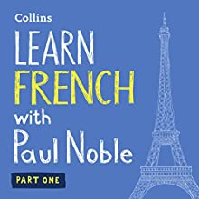 Collins French with Paul Noble - Learn French the Natural Way, Part 1 Audiobook by Paul Noble Narrated by Paul Noble