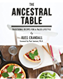The Ancestral Table: Traditional Recipes for a Paleo Lifestyle