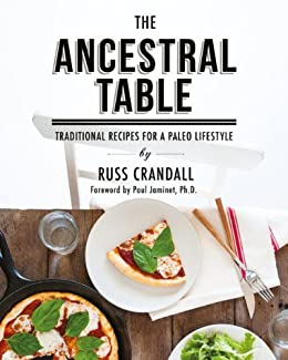 The Ancestral Table: Traditional Recipes for a Paleo Lifestyle by [Crandall, Russ]