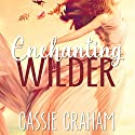 Enchanting Wilder Audiobook by Cassie Graham Narrated by Amelie Brown