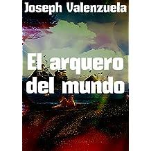 El arquero del mundo (Spanish Edition)