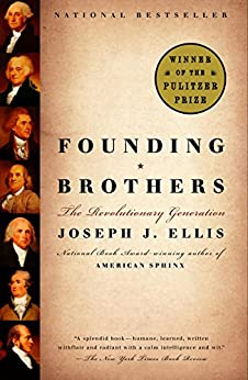Founding Brothers: The Revolutionary Generation by [Ellis, Joseph J.]