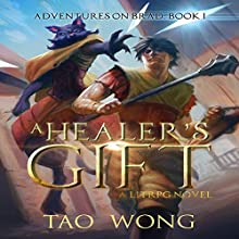 A Healer's Gift: Adventures on Brad, Book 1 Audiobook by Tao Wong Narrated by Eric Martin